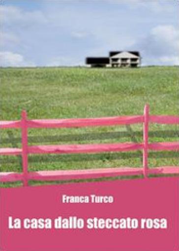 La casa dallo steccato rosa - Franca Turco | Rochesterscifianimecon.com