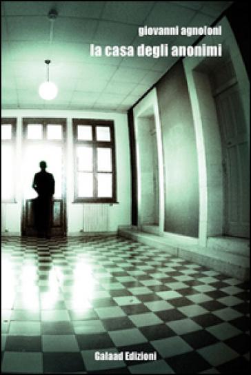 La casa degli anonimi - Giovanni Agnoloni | Rochesterscifianimecon.com