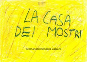La casa dei mostri - Alessandro Galvani |