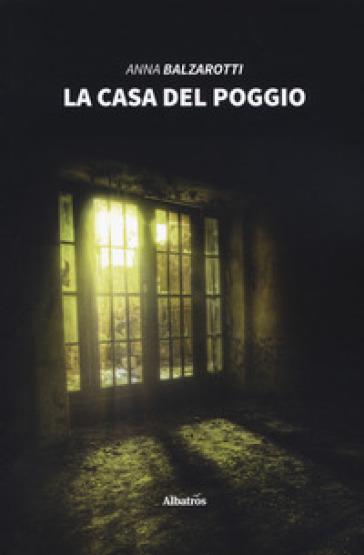 La casa del poggio - Anna Balzarotti |