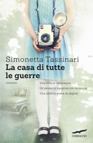 La casa di tutte le guerre - Simonetta Tassinari |