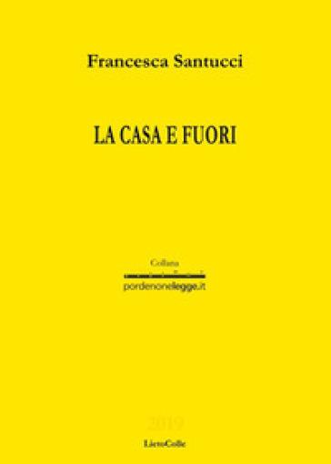 La casa e fuori - Francesca Santucci | Jonathanterrington.com