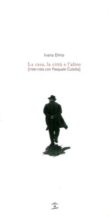 La casa, la città e l'altro - Pasquale Culotta  