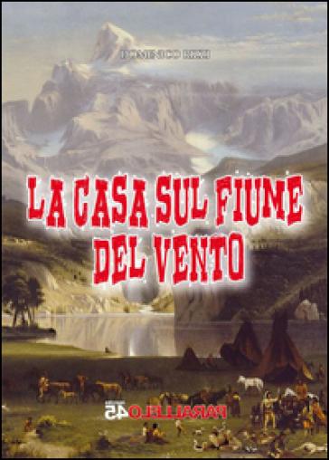 La casa sul fiume del vento - Domenico Rizzi | Kritjur.org