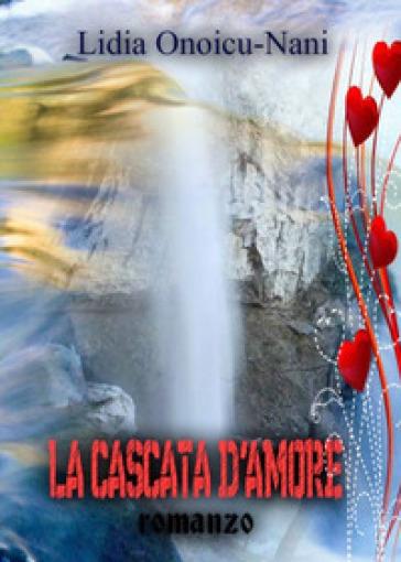 La cascata d'amore - Lidia Onoicu Nani | Rochesterscifianimecon.com