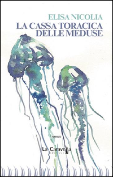 La cassa toracica delle meduse - Elisa Nicolia | Kritjur.org