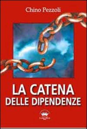 La catena delle dipendenze - Gioachino Pezzoli  