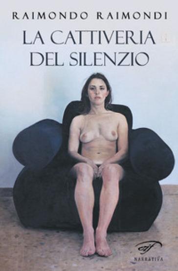 La cattiveria del silenzio - Raimondo Raimondi  