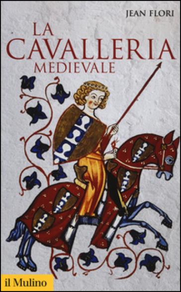 La cavalleria medievale - Jean Flori |