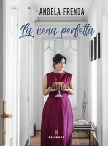 La cena perfetta - Angela Frenda |
