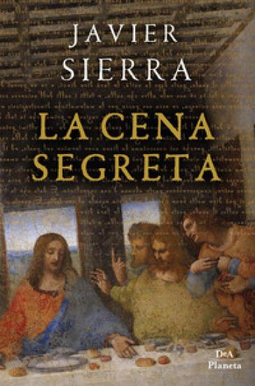 La cena segreta - Javier Sierra | Jonathanterrington.com