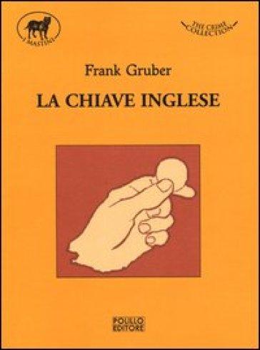 La chiave inglese - Frank Gruber |
