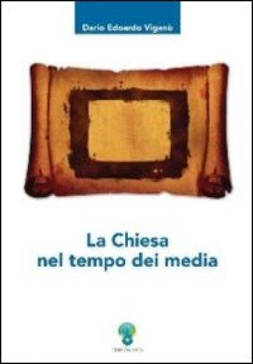 La chiesa nel tempo dei media - Dario Edoardo Viganò |
