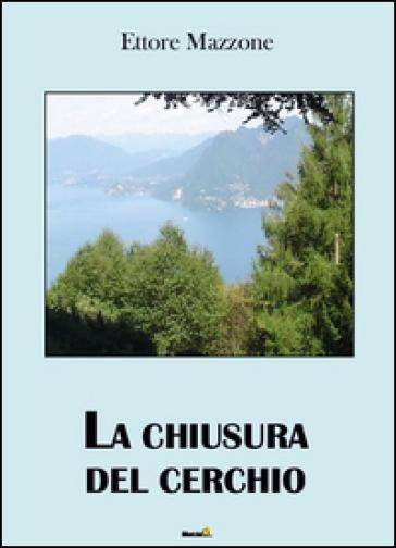 La chiusura del cerchio - Ettore Mazzone |