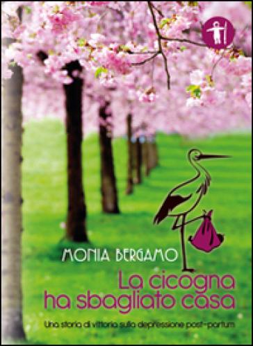 La cicogna ha sbagliato casa - Monia Bergamo |