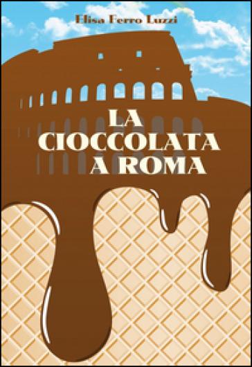 La cioccolata a Roma - Elisa Ferro Luzzi |