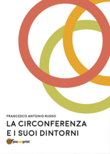 La circonferenza e suoi dintorni - Francesco Antonio Russo  
