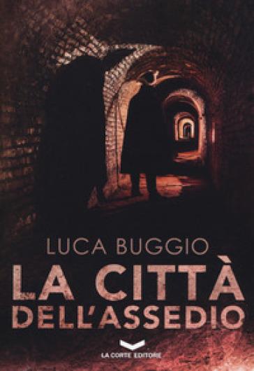 La città dell'assedio - Luca Buggio | Rochesterscifianimecon.com