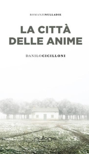 La città  delle anime - Danilo Cicilloni |
