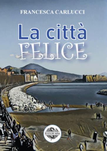 La città felice - Francesca Carlucci | Jonathanterrington.com