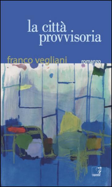 La città provvisoria - Franco Vegliani |