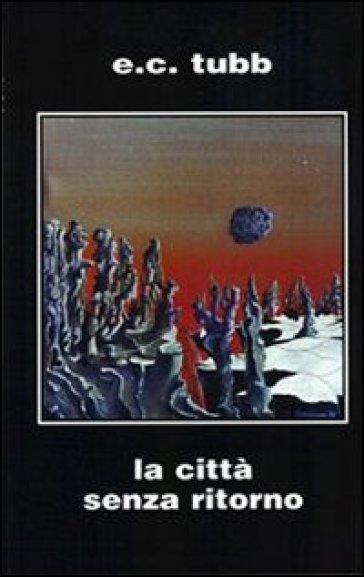 La città senza ritorno - Edwin C. Tubb |