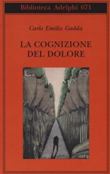 La cognizione del dolore - Carlo Emilio Gadda |