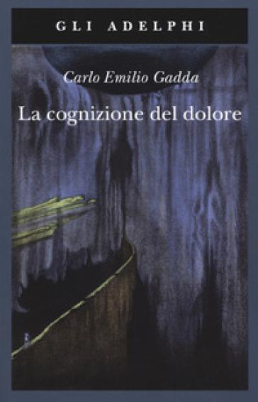 La cognizione del dolore - Carlo Emilio Gadda  