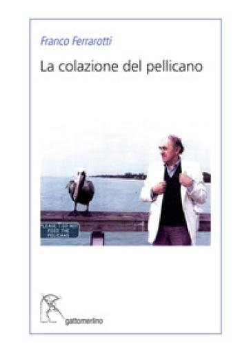 La colazione del pellicano - Franco Ferrarotti  