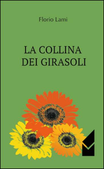 La collina dei girasoli - Florio Lami |