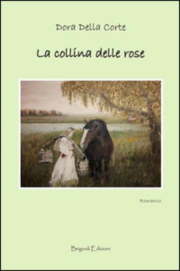La collina delle rose - Dora Della Corte  