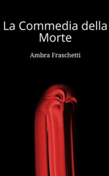 La commedia della morte - Ambra Fraschetti |