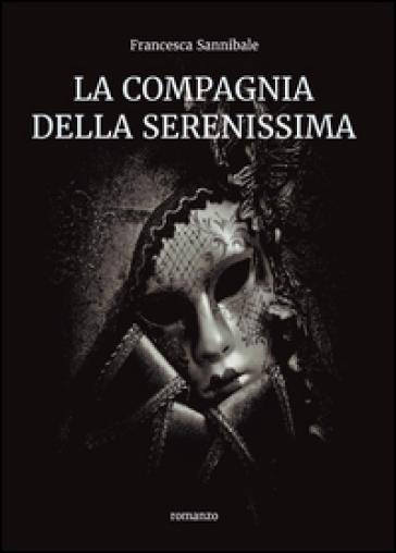 La compagnia della Serenissima - Francesca Sannibale | Rochesterscifianimecon.com