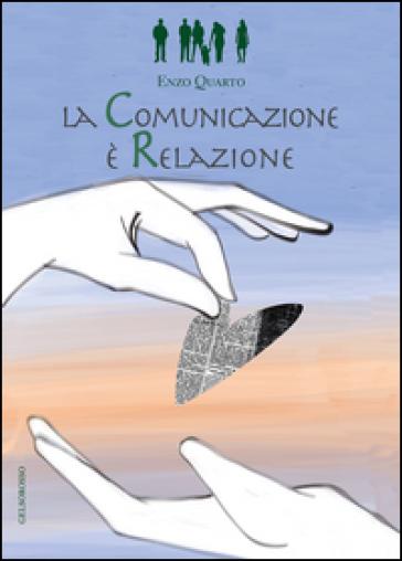 La comunicazione è relazione - Enzo Quarto |