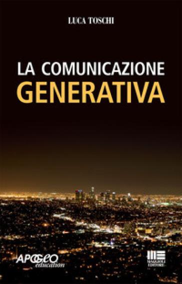 La comunicazione generativa - Luca Toschi   Thecosgala.com