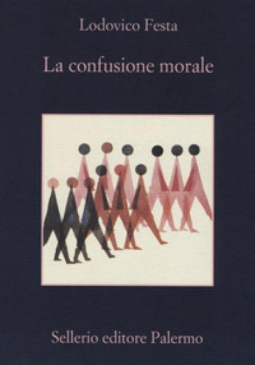 La confusione morale - Lodovico Festa |