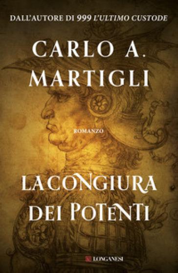 La congiura dei potenti - Carlo A. Martigli |