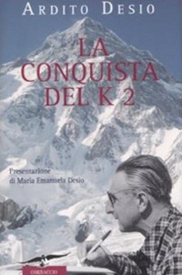 La conquista del K2 - Ardito Desio  