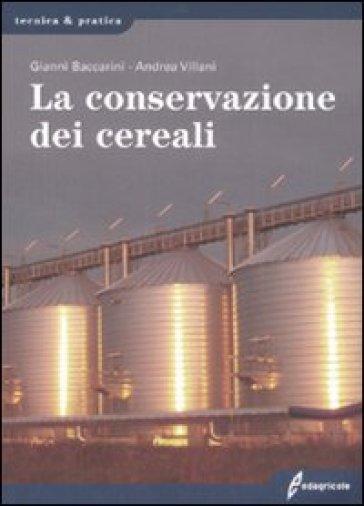 La conservazione dei cereali - Gianni Baccarini |