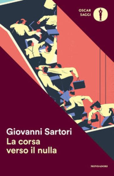 La corsa verso il nulla - Giovanni Sartori |