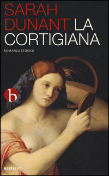La cortigiana - Sarah Dunant |