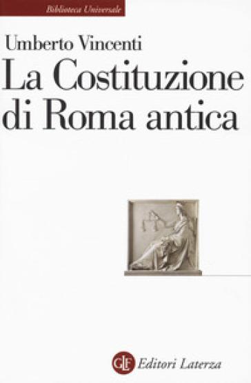 La costituzione di Roma antica - Umberto Vincenti  