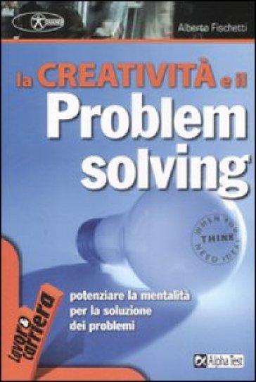 La creatività e il problem solving - Alberto Fischetti   Thecosgala.com