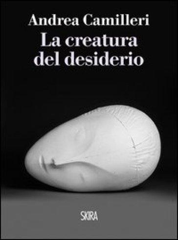 La creatura del desiderio - Andrea Camilleri | Rochesterscifianimecon.com