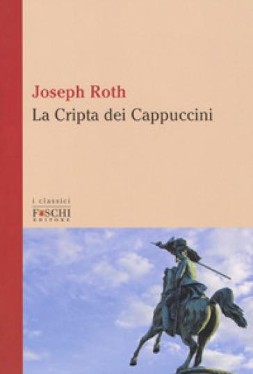 La cripta dei cappuccini - Joseph Roth | Kritjur.org