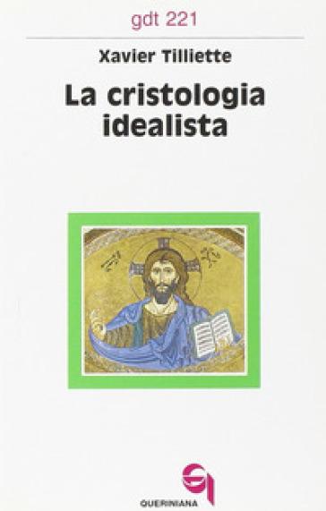 La cristologia idealista - Xavier Tilliette |