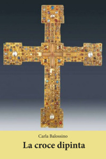 La croce dipinta - Carla Balossino |