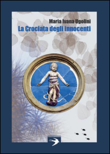 La crociata degli innocenti - Maria Ivana Ugolini |