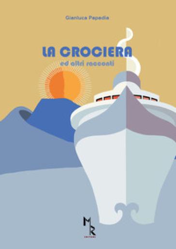 La crociera ed altri racconti - Gianluca Papadia |