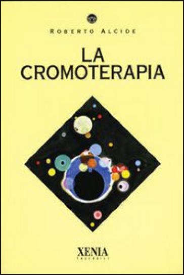 La cromoterapia - Roberto Alcide |